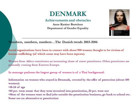 DENMARK Achievements and obstacles Anne Katrine Bertelsen Department of Gender Equality Numbers, numbers, numbers…The Danish trends 2003-2006 Social organizations.
