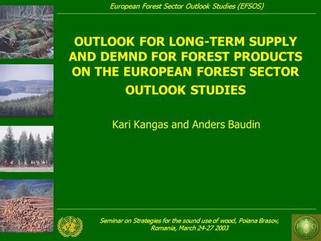 Seminar on Strategies for the sound use of wood, Poiana Brasov, Romania, March 24-27 2003 European Forest Sector Outlook Studies (EFSOS) OUTLOOK FOR LONG-TERM.