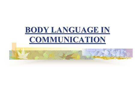 "BODY LANGUAGE IN COMMUNICATION The medium through which people and animals communicate using gestures, expressions and posture. What do we mean by ""Body."