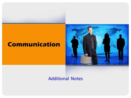 Communication Additional Notes. Communication Achievements 7% of all communication is accomplished Verbally. 55% of all communication is achieved through.