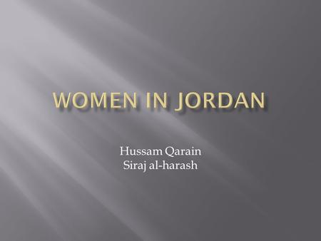 Hussam Qarain Siraj al-harash. The political participation for the Jordanian women is described as being poor, regarding her improvements in the economic.