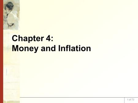 "1 of 73 Chapter 4: Money and Inflation. 2 of 73 In this chapter you will learn The classical theory of inflation –causes –effects –social costs ""Classical"""
