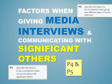 SIGNIFICANT OTHERS FACTORS WHEN GIVING MEDIA INTERVIEWS & COMMUNICATING WITH SIGNIFICANT OTHERS P4 & P5.
