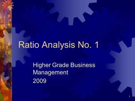 1 Ratio Analysis No. 1 Higher Grade Business Management 2009.