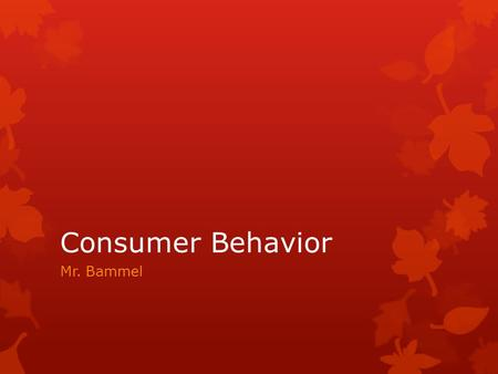 Consumer Behavior Mr. Bammel. Law of Diminishing Marginal Utility  The principle that the added satisfaction declines as a consumer acquires additional.