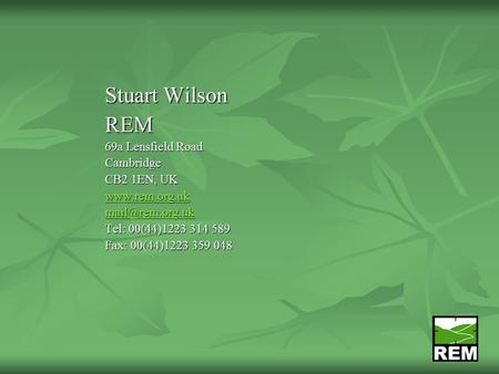 Stuart Wilson REM 69a Lensfield Road Cambridge CB2 1EN, UK  Tel: 00(44)1223 314 589 Fax: 00(44)1223 359 048.