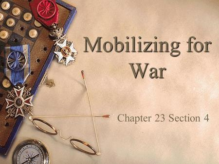 Mobilizing for War Chapter 23 Section 4.