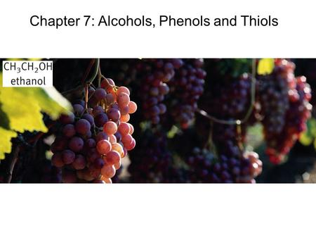Chapter 7: Alcohols, Phenols and Thiols. Nomenclature of Alcohols In the IUPAC system, the hydroxyl group in alcohols is indicated by the ending –ol.