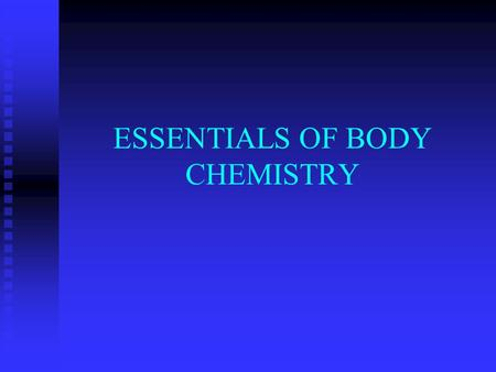 ESSENTIALS OF BODY CHEMISTRY MATTER, ELEMENTS, AND ATOMS MATTER-anything that occupies space and has mass MATTER-anything that occupies space and has.