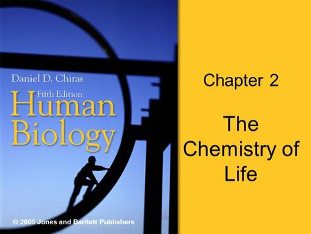 Chapter 2 The Chemistry of Life © 2005 Jones and Bartlett Publishers.