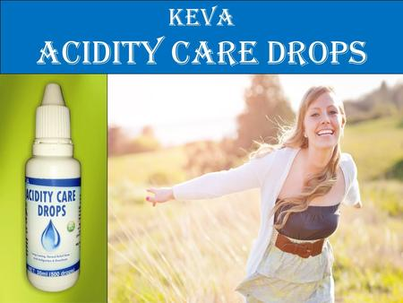 Keva acidity care drops. Keva ACIDITY CARE drops  100% Natural & Herbal Remedy  Unique blend of essential nutrients  Help naturally neutralize excess.
