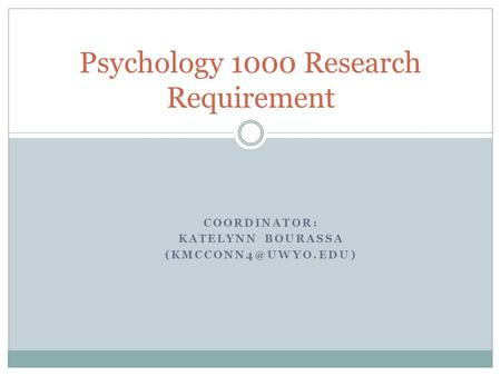 COORDINATOR: KATELYNN BOURASSA Psychology 1000 Research Requirement.