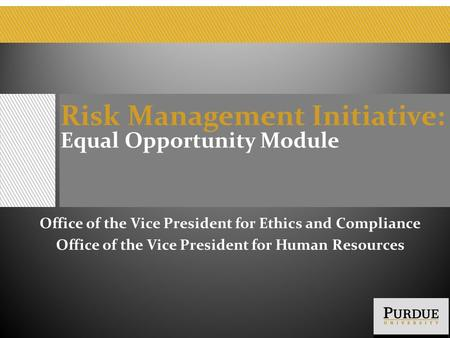 Risk Management Initiative: Equal Opportunity Module Office of the Vice President for Ethics and Compliance Office of the Vice President for Human Resources.