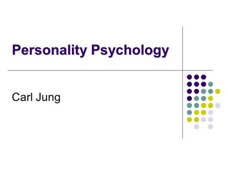 Carl Jung Personality Psychology. History Carl Jung Born: July 26, 1875 in Kesswiyl Switzerland Died: June 6, 1961 in Zurich at age 85 Family: Father.