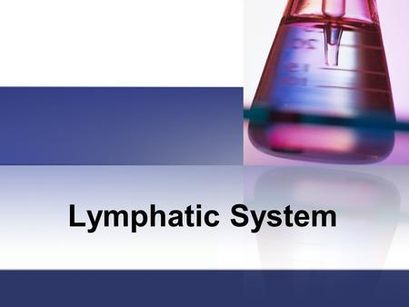 Lymphatic System. Function and Structures of the Lymph System Two functions of the lymphatic system: 1. Absorb fats and vitamins from digestive system.