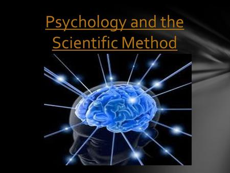 Psychology and the Scientific Method. The difference between scientific and popular Psychology is not a difference in the field of study [human behavior]