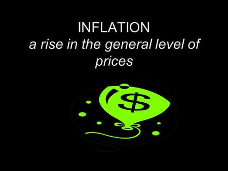 INFLATION a rise in the general level of prices. How is it measured? Start with a market basket Hundreds of items over several categories Set a base year.