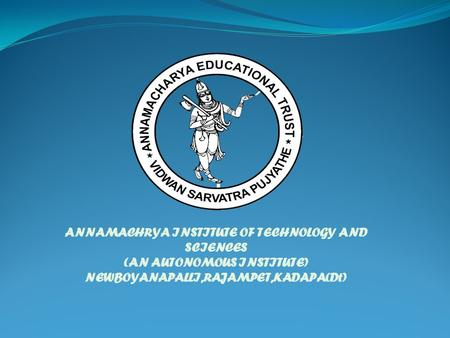 ANNAMACHRYA INSTITUTE OF TECHNOLOGY AND SCIENCES (AN AUTONOMOUS INSTITUTE) NEWBOYANAPALLI,RAJAMPET,KADAPA(Dt)