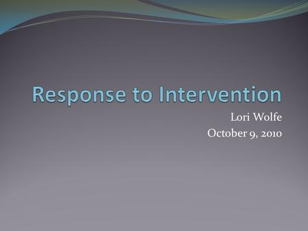 Lori Wolfe October 9, 2010. Definition of RTI according to NCRTI ( National Center on Response to Intervention) Response to intervention integrates assessment.