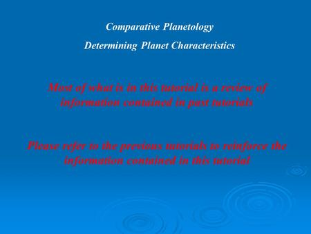 Comparative Planetology Determining Planet Characteristics Most of what is in this tutorial is a review of information contained in past tutorials Please.