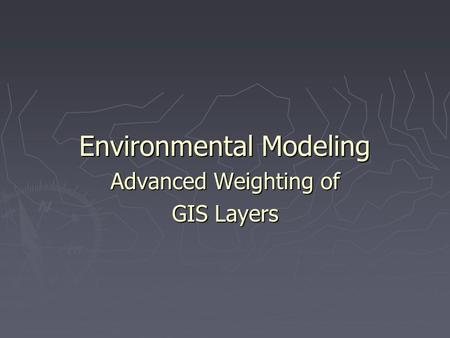 Environmental Modeling Advanced Weighting of GIS Layers.
