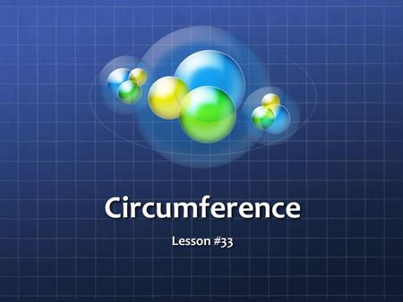 Circumference Lesson #33. What is Circumference? The distance around the outside of a circle is called the circumference (essentially, it is the perimeter.
