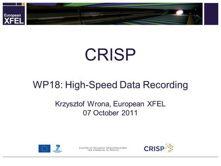 WP18: High-Speed Data Recording Krzysztof Wrona, European XFEL 07 October 2011 CRISP.