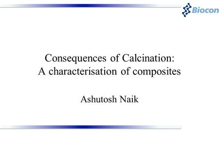 Consequences of Calcination: A characterisation of composites Ashutosh Naik.
