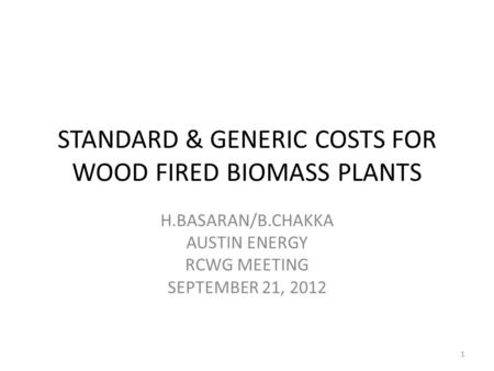 STANDARD & GENERIC COSTS FOR WOOD FIRED BIOMASS PLANTS H.BASARAN/B.CHAKKA AUSTIN ENERGY RCWG MEETING SEPTEMBER 21, 2012 1.