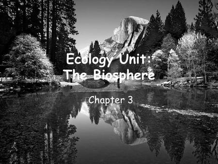 Ecology Unit: The Biosphere Chapter 3. What is Ecology? Ecology – the study of interactions among organisms and their environment Biosphere – area of.