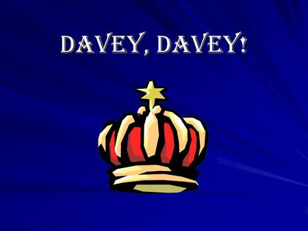 Davey, Davey!. Show me the way to go Davey, Davey! So, Lord that You will know (repeat)