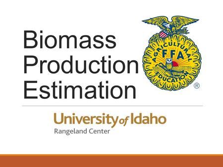 Biomass Production Estimation. What is biomass?  Biomass or yearly production is the weight of the aboveground parts of plants per unit area  It Includes.