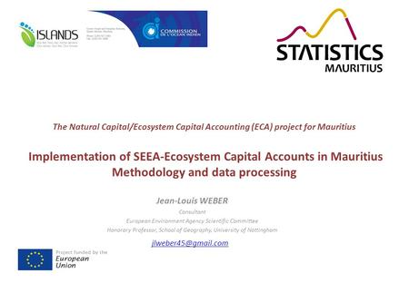 The Natural Capital/Ecosystem Capital Accounting (ECA) project for Mauritius Implementation of SEEA-Ecosystem Capital Accounts in Mauritius Methodology.