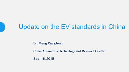 Update on the EV standards in China D r. Meng Xiangfeng China Automotive Technology and Research Center Sep. 16, 2015.