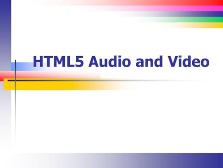 HTML5 Audio and Video. Slide 2 History Playing audio and video used to be something of a novelty You would embed a control (with the element) into your.