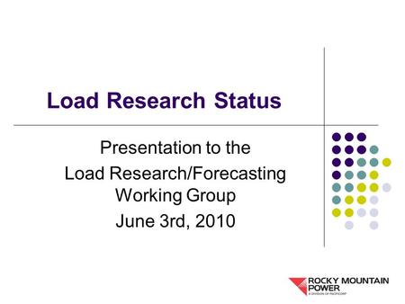 Load Research Status Presentation to the Load Research/Forecasting Working Group June 3rd, 2010.