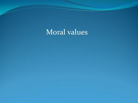Moral values. Kindness – Considerate- Understanding-Forgiving Responsibility – confidence Politeness – humility – friendliness Respect (country/family/elders/rights/law)