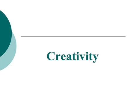 Creativity.  Creativity and Innovation  Creativity Model- Decision Making  Creative Process – Phases  Team structures for Creativity and Decision.