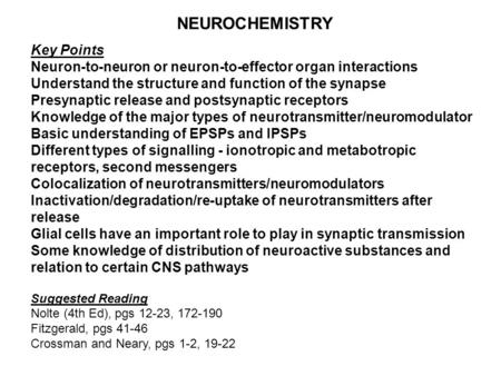 NEUROCHEMISTRY Key Points Neuron-to-neuron or neuron-to-effector organ interactions Understand the structure and function of the synapse Presynaptic release.