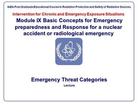 Intervention for Chronic and Emergency Exposure Situations Module IX Basic Concepts for Emergency preparedness and Response for a nuclear accident or.