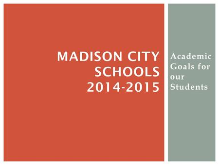 Academic Goals for our Students MADISON CITY SCHOOLS 2014-2015.