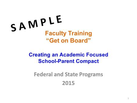 "Faculty Training ""Get on Board"" Creating an Academic Focused School-Parent Compact Federal and State Programs 2015 S A M P L E 1."