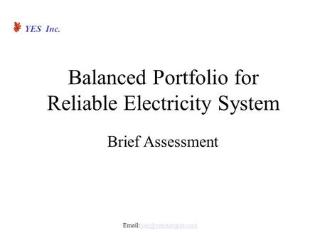 Balanced Portfolio for Reliable Electricity System YES Inc.   Brief Assessment.