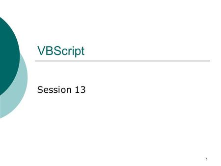 1 VBScript Session 13. 2 What we learn last session?  What means error handling.  When to use On Error statements.  Using the error object.  Raising.