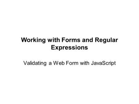 Working with Forms and Regular Expressions Validating a Web Form with JavaScript.