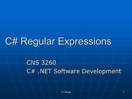 C# Strings 1 C# Regular Expressions CNS 3260 C#.NET Software Development.