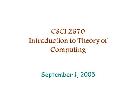 CSCI 2670 Introduction to Theory of Computing September 1, 2005.