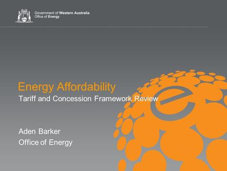 Tariff and Concession Framework Review Aden Barker Office of Energy Energy Affordability.