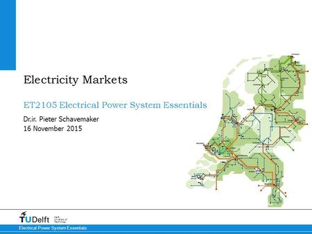 16 November 2015 Delft University of Technology Electrical Power System Essentials ET2105 Electrical Power System Essentials Dr.ir. Pieter Schavemaker.