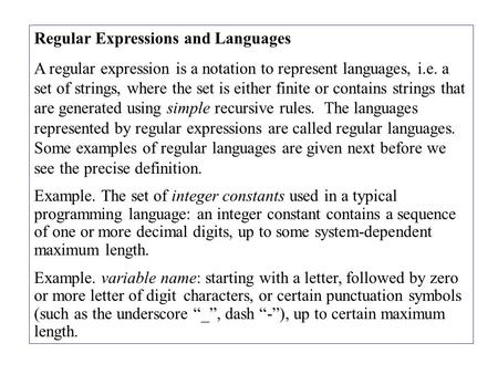 Regular Expressions and Languages A regular expression is a notation to represent languages, i.e. a set of strings, where the set is either finite or contains.